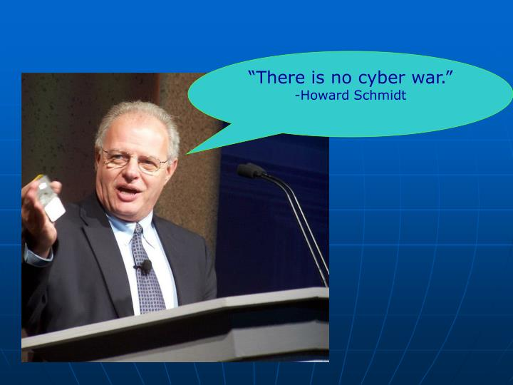 """There is no cyber war."""
