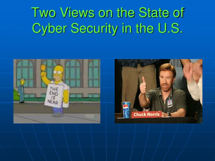 Two Views on the State of Cyber Security in the U.S.