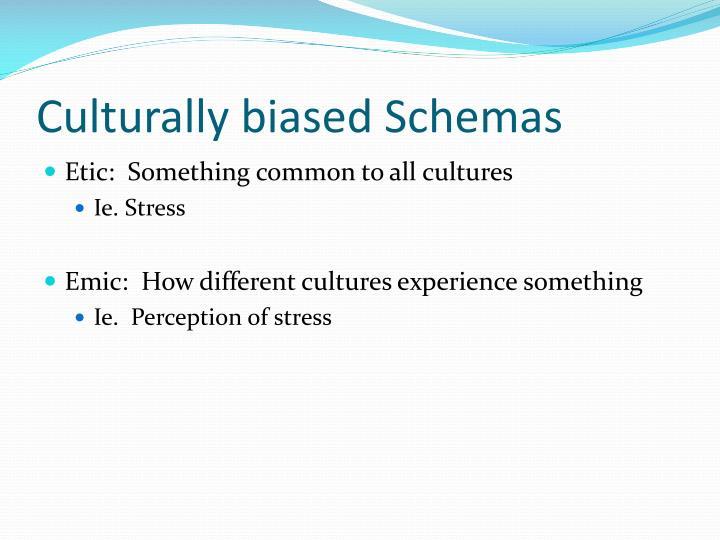 Culturally biased Schemas