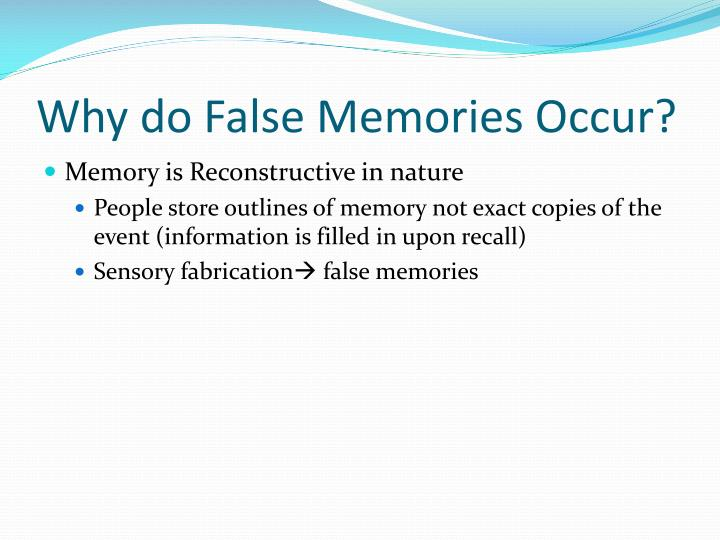 Why do False Memories Occur?