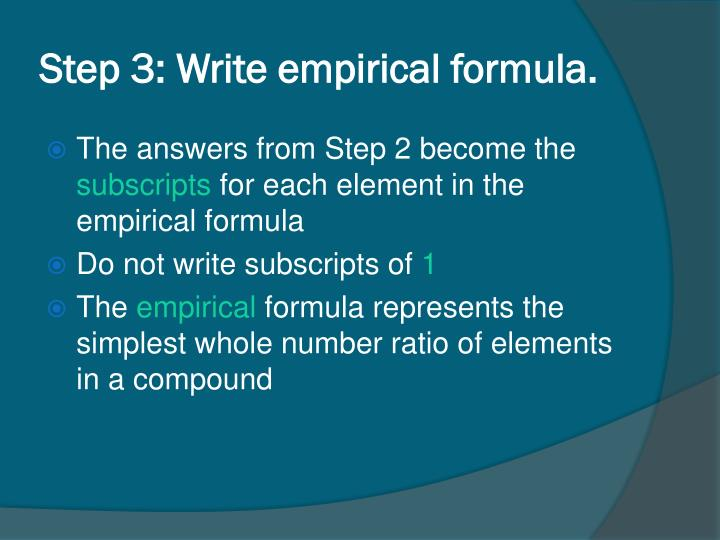 Step 3: Write empirical formula.