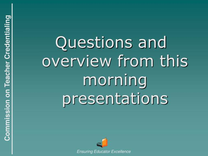 Questions and overview from this morning presentations