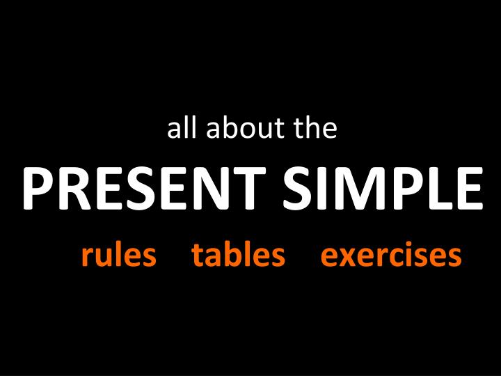 All about the present simple rules tables exercises
