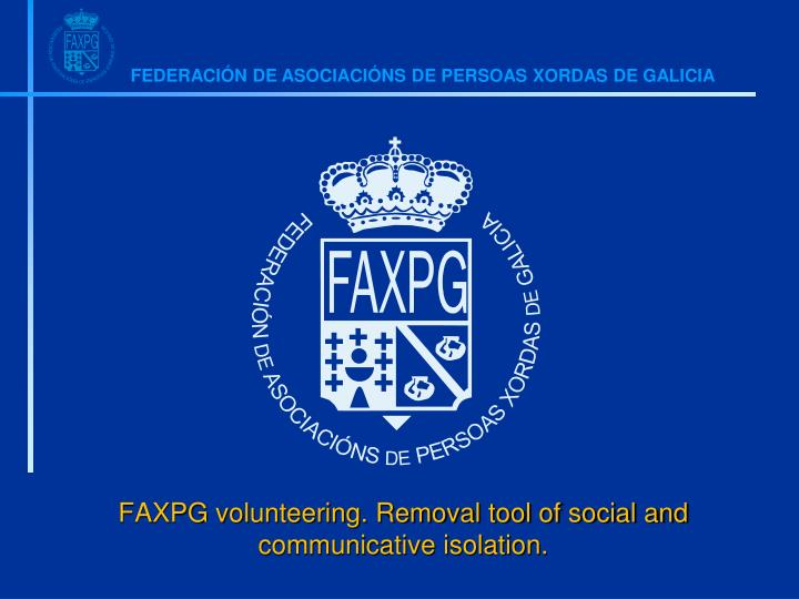Faxpg volunteering removal tool of social and communicative isolation