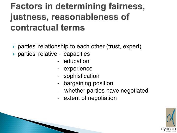 Factors in determining fairness, justness, reasonableness of contractual terms