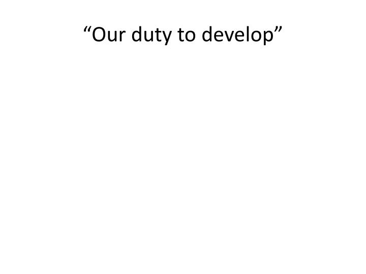 """Our duty to develop"""