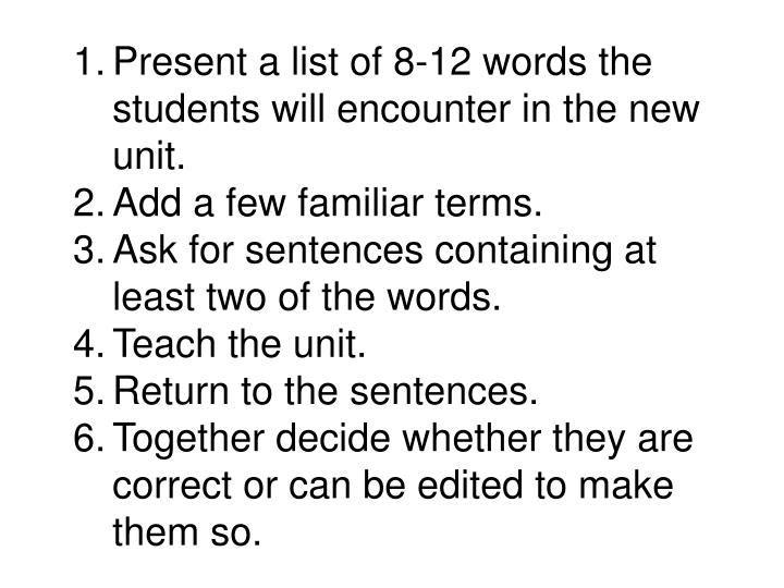 Present a list of 8-12 words the students will encounter in the new unit.