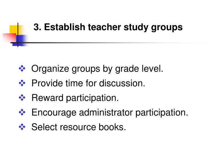3. Establish teacher study groups