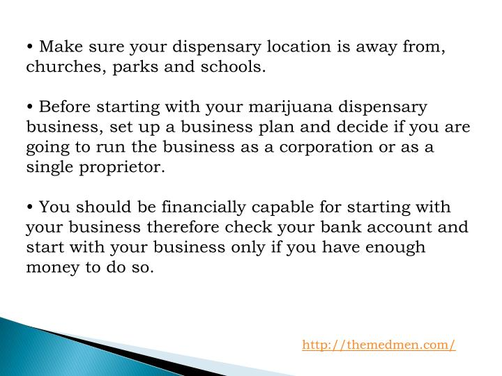 • Make sure your dispensary location is away from, churches, parks and schools.