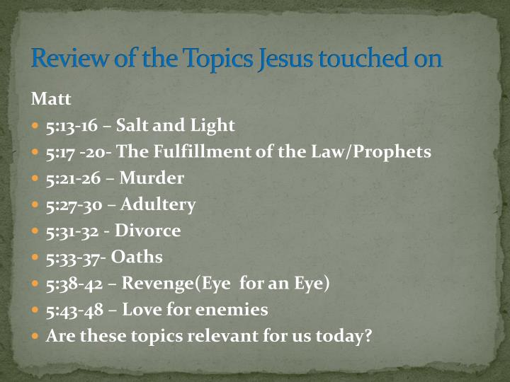 Review of the Topics Jesus touched on