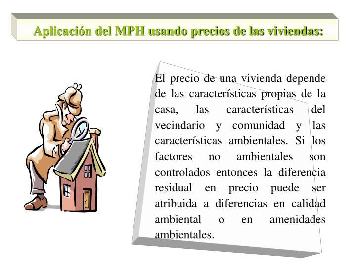 Aplicación del MPH usando precios de las viviendas: