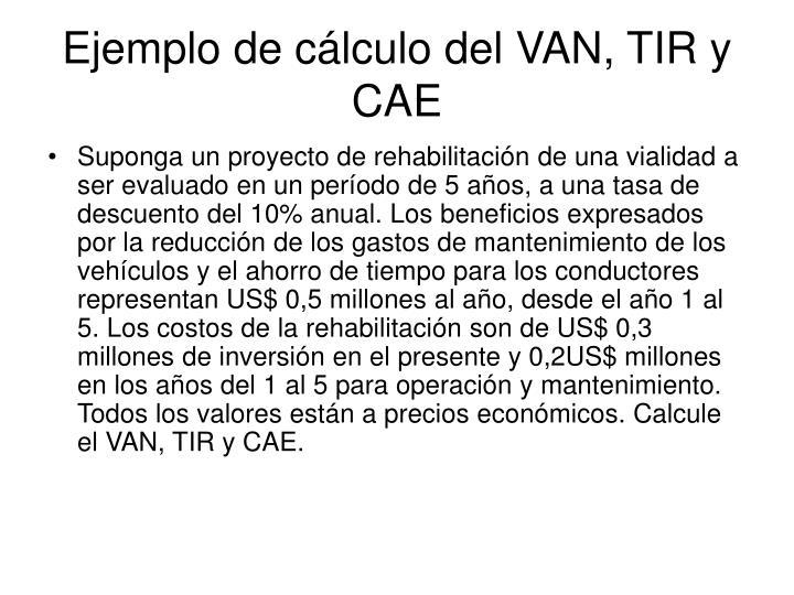 Ejemplo de cálculo del VAN, TIR y CAE