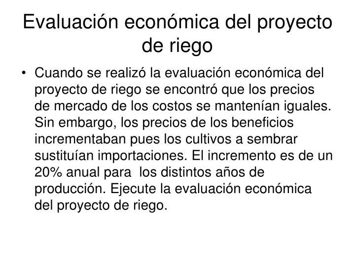 Evaluación económica del proyecto de riego