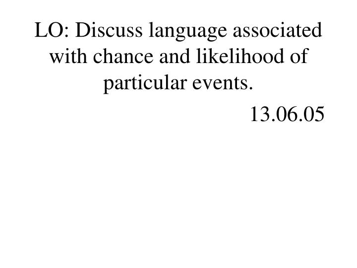 LO: Discuss language associated with chance and likelihood of particular events.