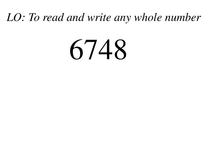 LO: To read and write any whole number