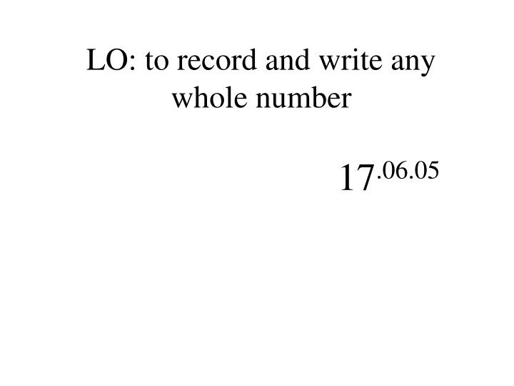 LO: to record and write any whole number