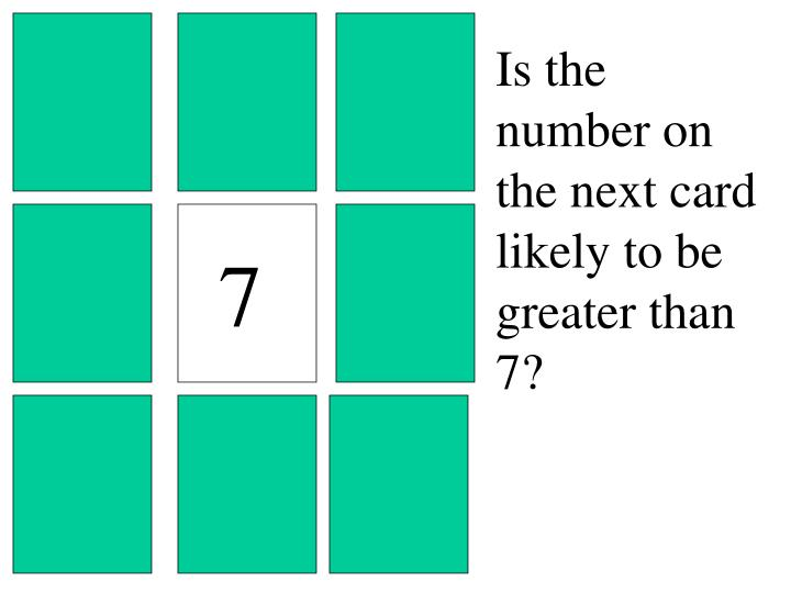 Is the number on the next card likely to be greater than 7?