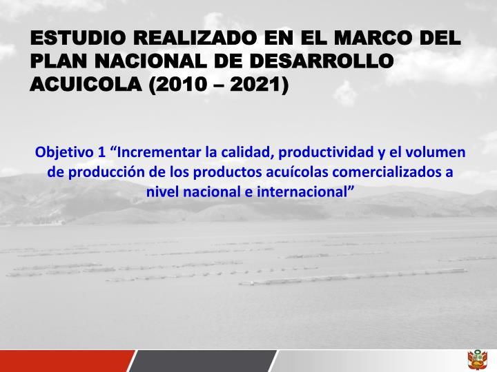 ESTUDIO REALIZADO EN EL MARCO DEL PLAN NACIONAL DE DESARROLLO ACUICOLA (2010 – 2021)