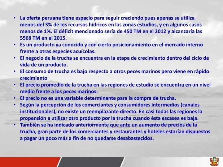 La oferta peruana tiene espacio para seguir creciendo pues apenas se utiliza menos del 3% de los recursos hídricos en las zonas estudios, y en algunos casos menos de 1%. El déficit mencionado sería de 450 TM en el 2012 y alcanzaría las 5568 TM en el 2015.
