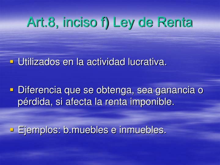 Art.8, inciso f) Ley de Renta