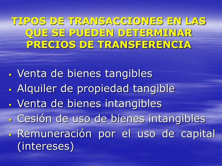 TIPOS DE TRANSACCIONES EN LAS QUE SE PUEDEN DETERMINAR PRECIOS DE TRANSFERENCIA