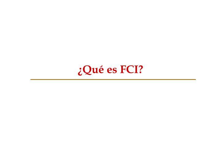 ¿Qué es FCI?