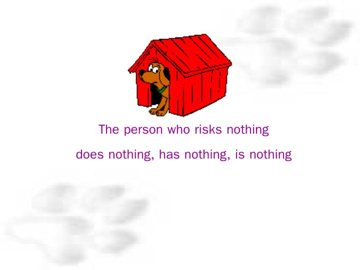 The person who risks nothing