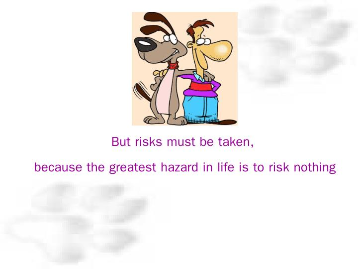 But risks must be taken,