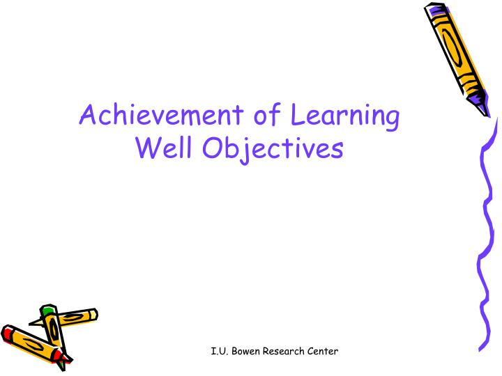 Achievement of Learning Well Objectives