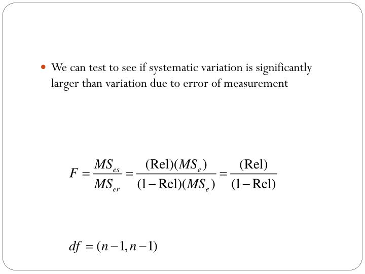 We can test to see if systematic variation is significantly larger than variation due to error of measurement