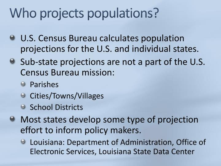 Who projects populations?