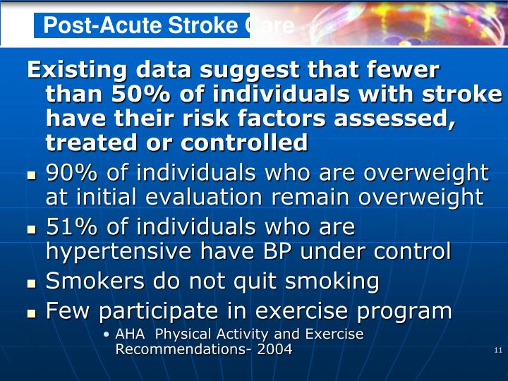 Existing data suggest that fewer than 50% of individuals with stroke have their risk factors assessed, treated or controlled