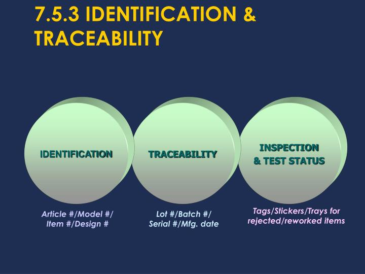 7.5.3 IDENTIFICATION & TRACEABILITY