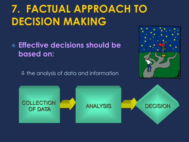 7.  FACTUAL APPROACH TO DECISION MAKING