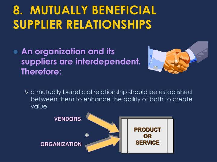 8.  MUTUALLY BENEFICIAL SUPPLIER RELATIONSHIPS