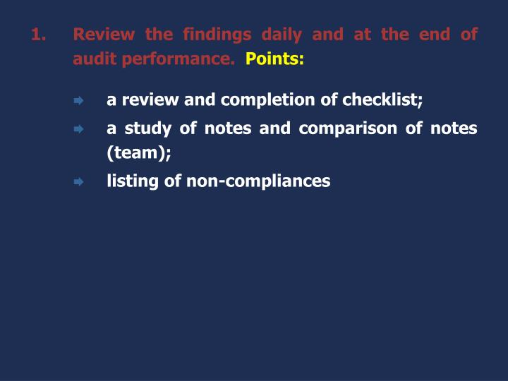 Review the findings daily and at the end of audit performance.