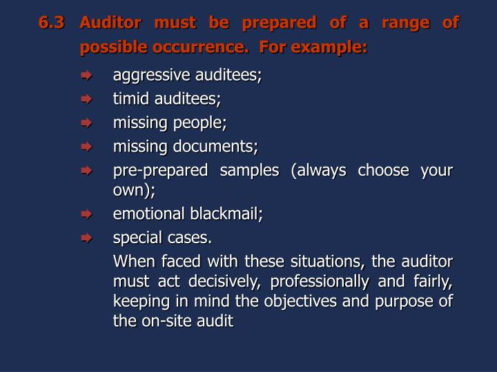 6.3Auditor must be prepared of a range of possible occurrence.  For example: