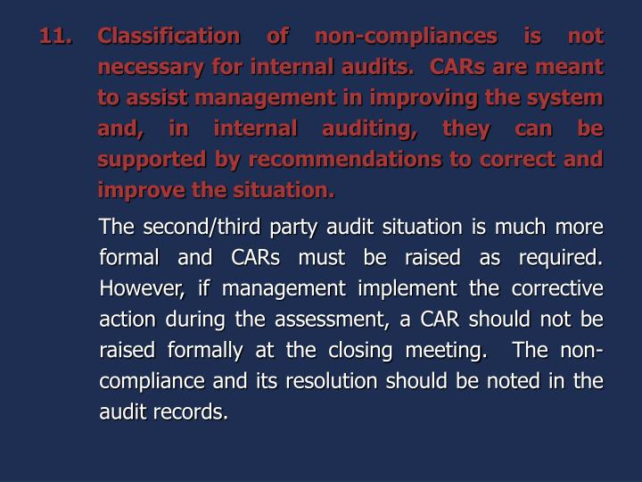Classification of non-compliances is not necessary for internal audits.  CARs are meant to assist management in improving the system and, in internal auditing, they can be supported by recommendations to correct and improve the situation.