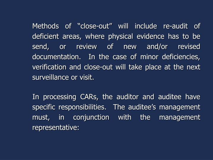 "Methods of ""close-out"" will include re-audit of deficient areas, where physical evidence has to be send, or review of new and/or revised documentation.  In the case of minor deficiencies, verification and close-out will take place at the next surveillance or visit."