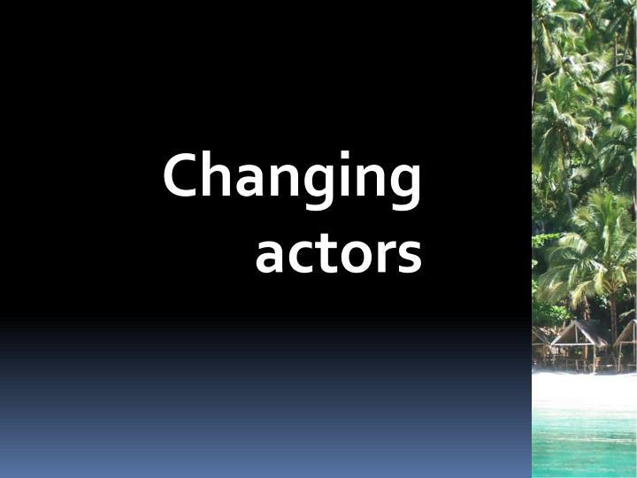 Changing actors
