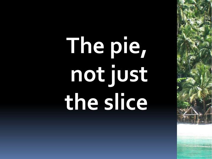 The pie, not just the slice