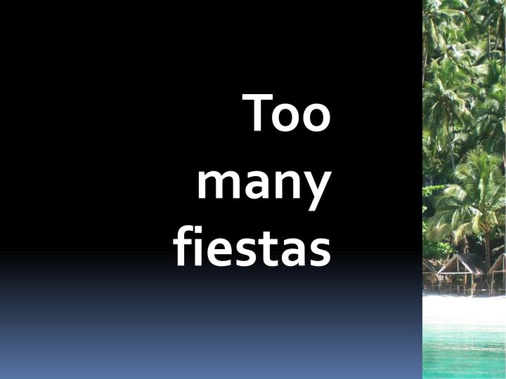 Too many fiestas