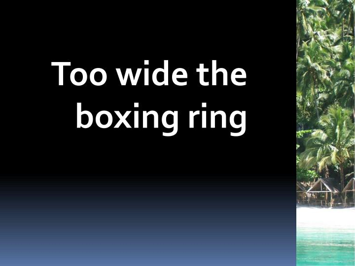 Too wide the boxing ring