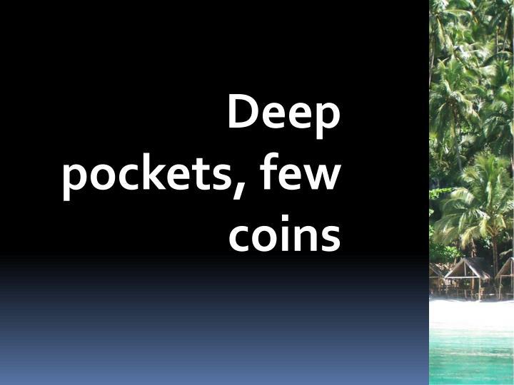 Deep pockets, few coins