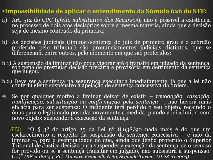 Impossibilidade de aplicar o entendimento da Smula 626 do STF: