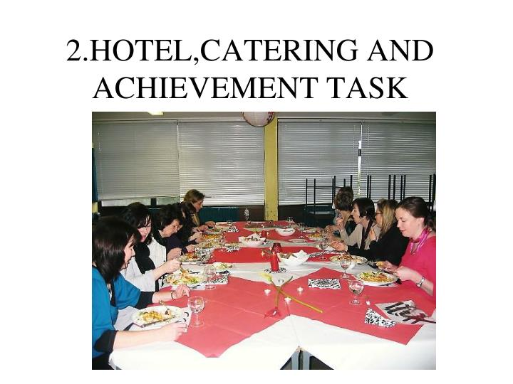 2.HOTEL,CATERING AND ACHIEVEMENT TASK
