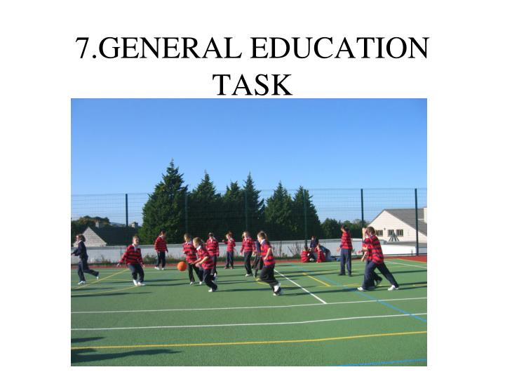 7.GENERAL EDUCATION TASK