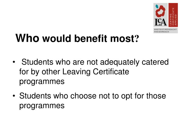 Who would benefit most
