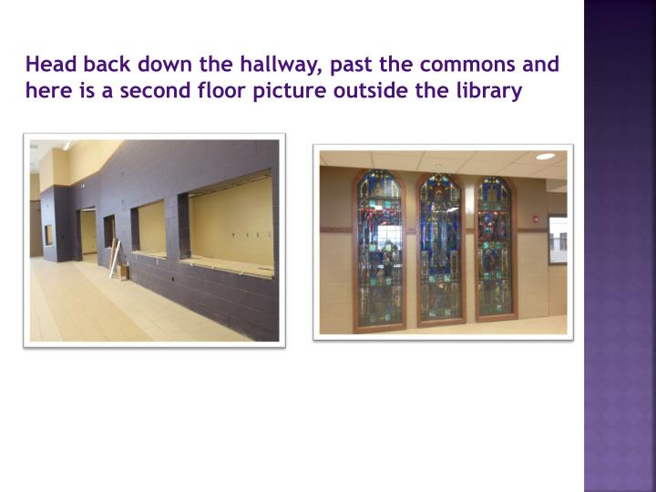 Head back down the hallway, past the commons and here is a second floor picture outside the library