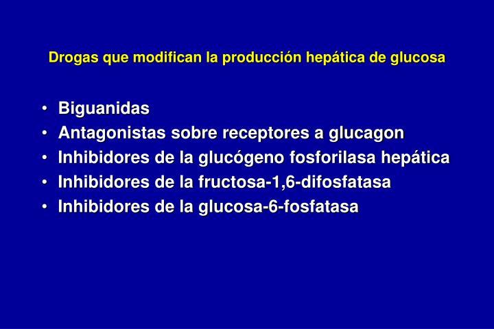 Drogas que modifican la producción hepática de glucosa